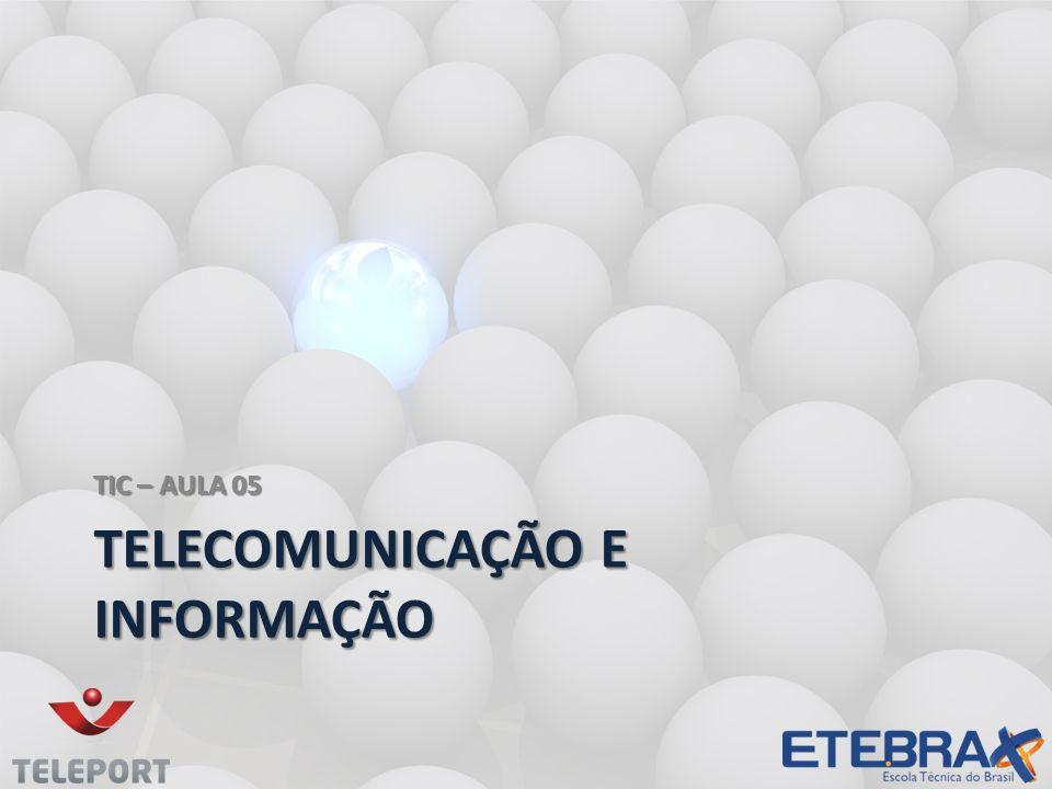 TELECOMUNICAÇÃO E INFORMAÇÃO TIC – AULA 05