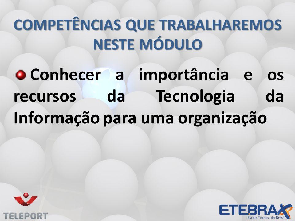 TECNOLOGIA Já a tecnologia da informação pode ser definida como a combinação de recursos de processamento como: Hardware; Software; Banco de Dados; Etc.