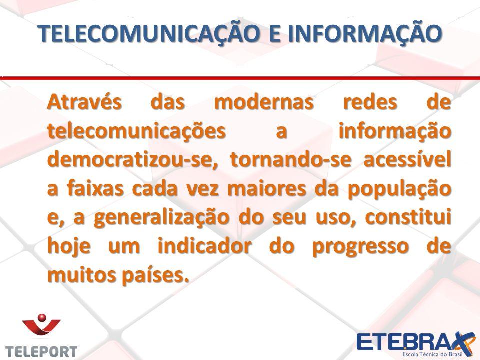 TELECOMUNICAÇÃO E INFORMAÇÃO Através das modernas redes de telecomunicações a informação democratizou-se, tornando-se acessível a faixas cada vez maiores da população e, a generalização do seu uso, constitui hoje um indicador do progresso de muitos países.