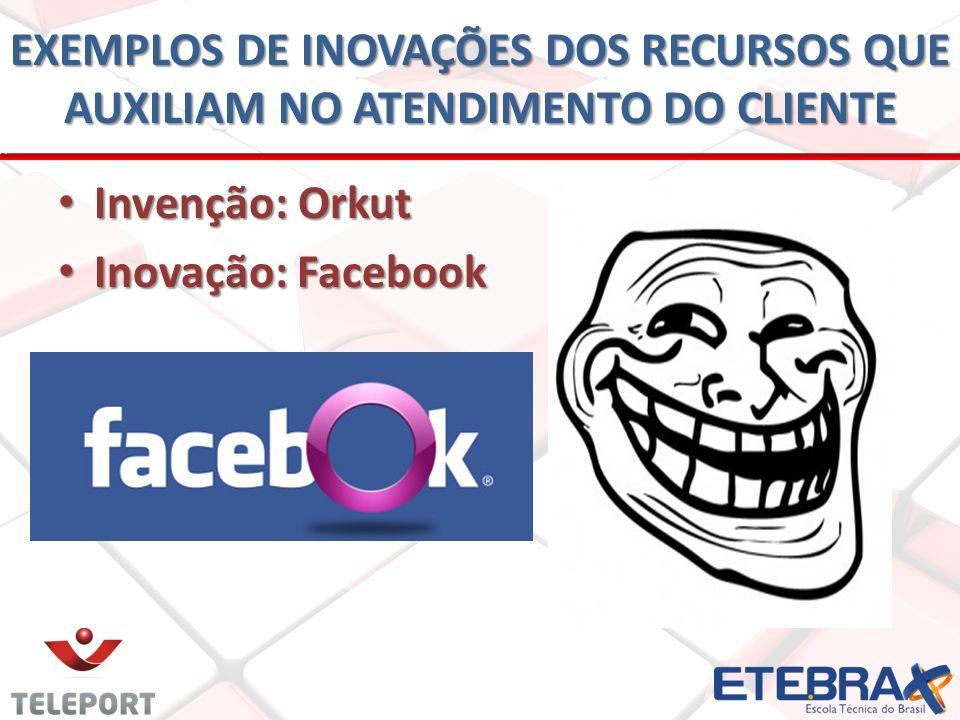 Invenção: Orkut Inovação: Facebook