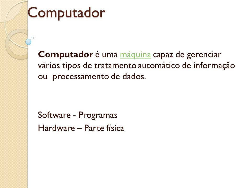 Computador Computador é uma máquina capaz de gerenciar vários tipos de tratamento automático de informação ou processamento de dados.máquina Software