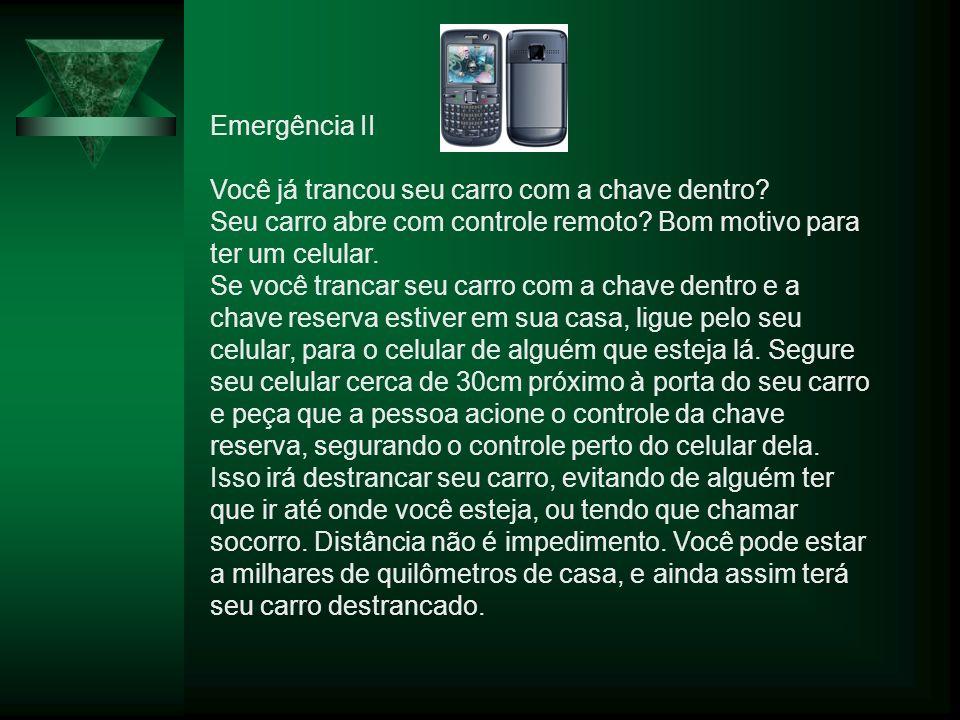 Emergência III *3370# Vamos imaginar que a bateria do seu celular esteja fraca.
