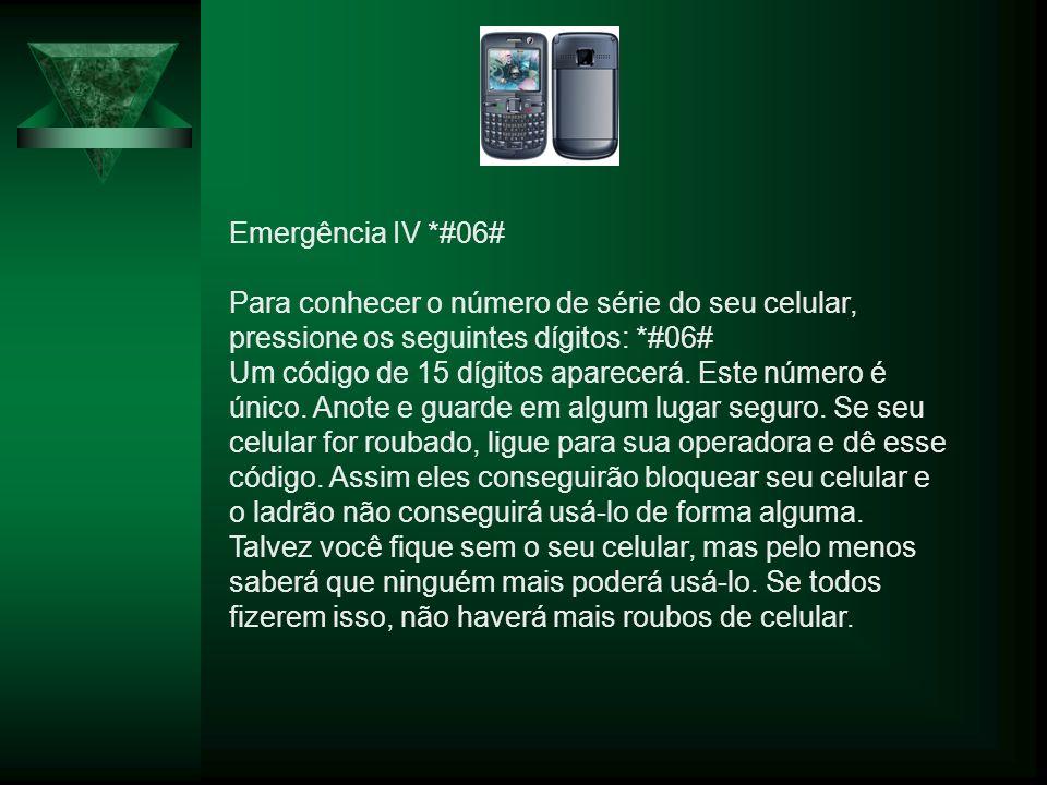 Emergência IV *#06# Para conhecer o número de série do seu celular, pressione os seguintes dígitos: *#06# Um código de 15 dígitos aparecerá.