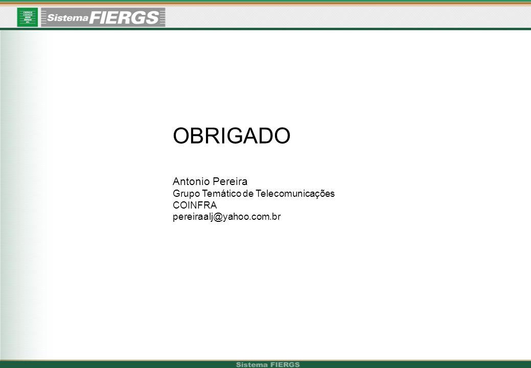 OBRIGADO Antonio Pereira Grupo Temático de Telecomunicações COINFRA pereiraalj@yahoo.com.br
