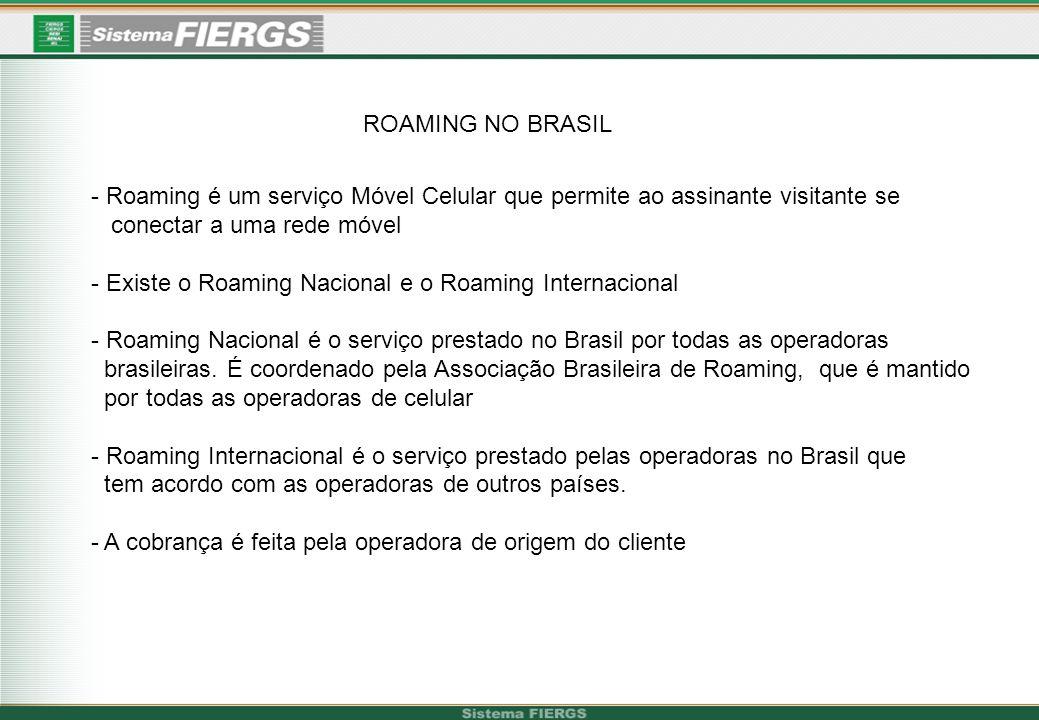 ROAMING NO BRASIL - Roaming é um serviço Móvel Celular que permite ao assinante visitante se conectar a uma rede móvel - Existe o Roaming Nacional e o