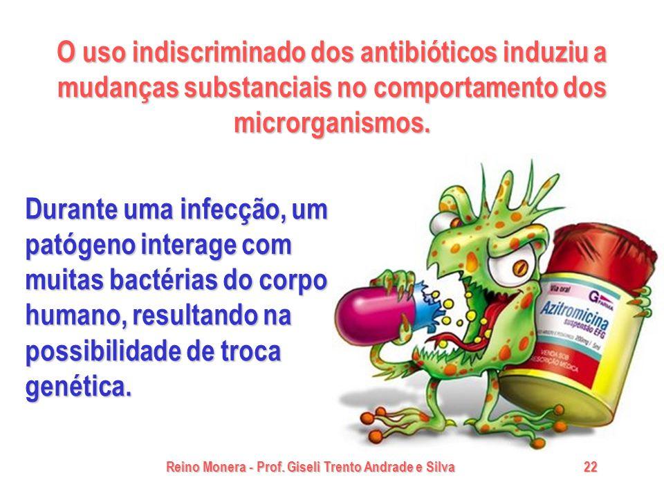 Reino Monera - Prof. Giseli Trento Andrade e Silva22 O uso indiscriminado dos antibióticos induziu a mudanças substanciais no comportamento dos micror