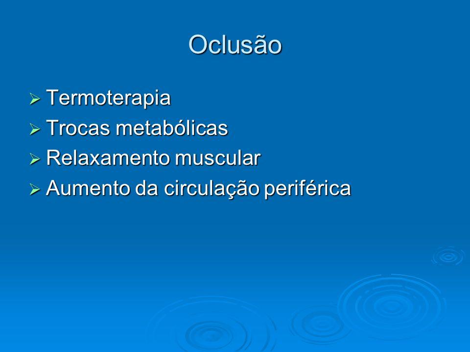 Oclusão Termoterapia Termoterapia Trocas metabólicas Trocas metabólicas Relaxamento muscular Relaxamento muscular Aumento da circulação periférica Aum