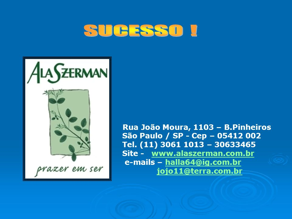 Rua João Moura, 1103 – B.Pinheiros São Paulo / SP - Cep – 05412 002 Tel. (11) 3061 1013 – 30633465 Site - www.alaszerman.com.brwww.alaszerman.com.br e