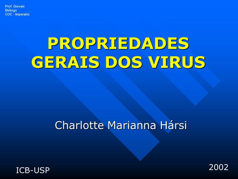 PROPRIEDADES GERAIS DOS VIRUS Charlotte Marianna Hársi ICB-USP 2002 Prof.