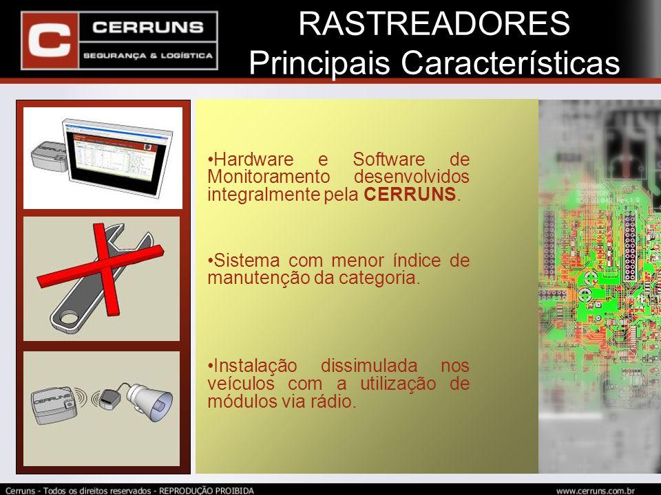RASTREADORES Principais Características Hardware e Software de Monitoramento desenvolvidos integralmente pela CERRUNS. Sistema com menor índice de man