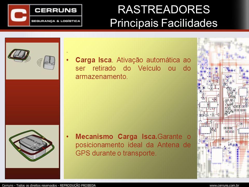 . Carga Isca. Ativação automática ao ser retirado do Veículo ou do armazenamento. Mecanismo Carga Isca.Garante o posicionamento ideal da Antena de GPS
