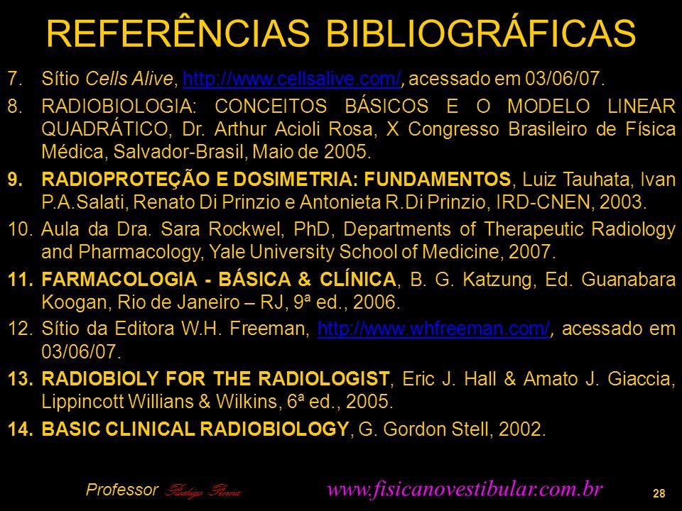 28 REFERÊNCIAS BIBLIOGRÁFICAS 7.Sítio Cells Alive, http://www.cellsalive.com/, acessado em 03/06/07.http://www.cellsalive.com/ 8.RADIOBIOLOGIA: CONCEITOS BÁSICOS E O MODELO LINEAR QUADRÁTICO, Dr.