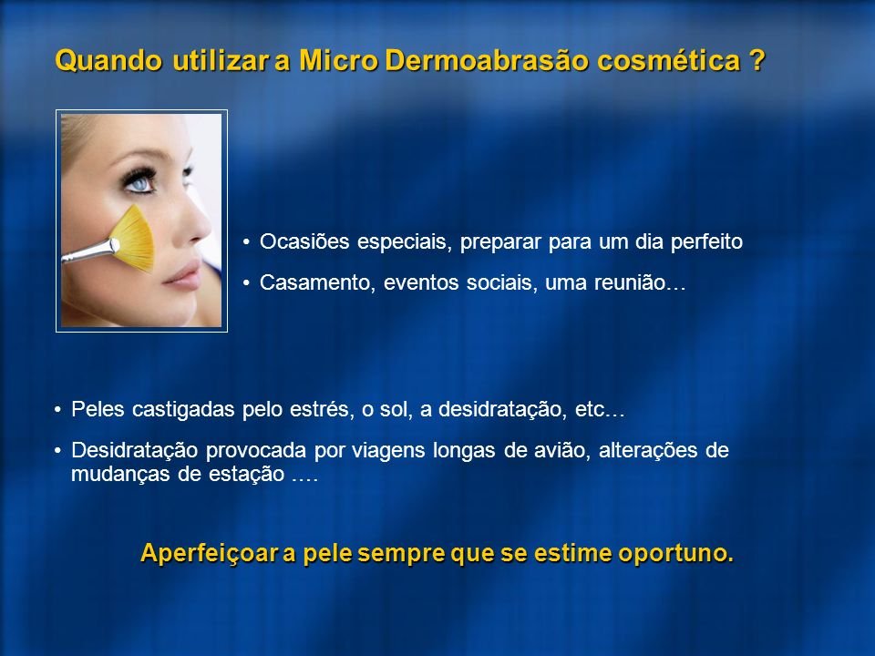 Quando utilizar a Micro Dermoabrasão cosmética ? Ocasiões especiais, preparar para um dia perfeito Casamento, eventos sociais, uma reunião… Peles cast