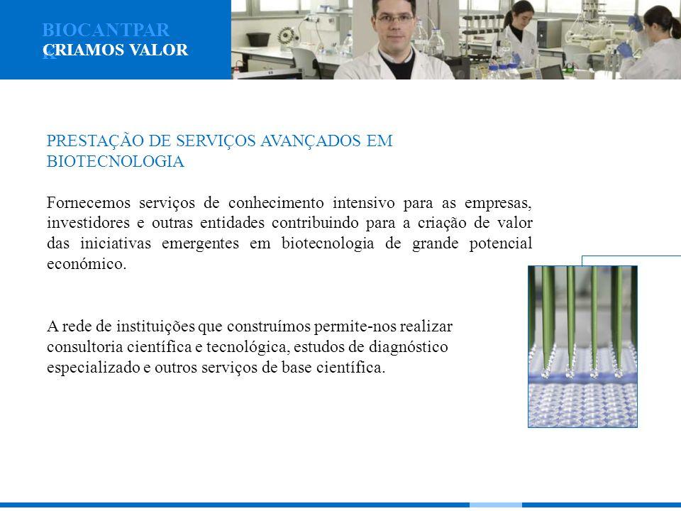 BIOCANTPAR K PRESTAÇÃO DE SERVIÇOS AVANÇADOS EM BIOTECNOLOGIA Fornecemos serviços de conhecimento intensivo para as empresas, investidores e outras en