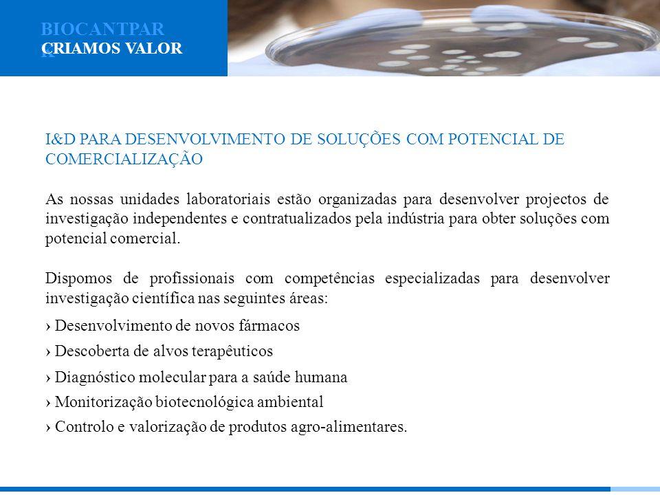 I&D PARA DESENVOLVIMENTO DE SOLUÇÕES COM POTENCIAL DE COMERCIALIZAÇÃO As nossas unidades laboratoriais estão organizadas para desenvolver projectos de