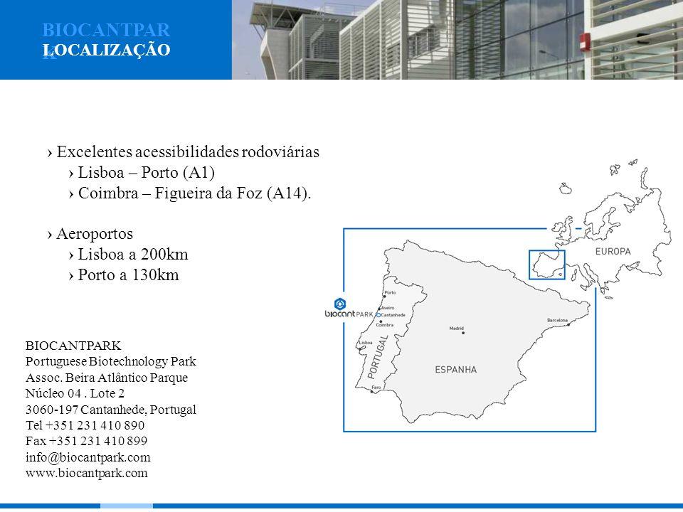 Excelentes acessibilidades rodoviárias Lisboa – Porto (A1) Coimbra – Figueira da Foz (A14). Aeroportos Lisboa a 200km Porto a 130km BIOCANTPARK Portug