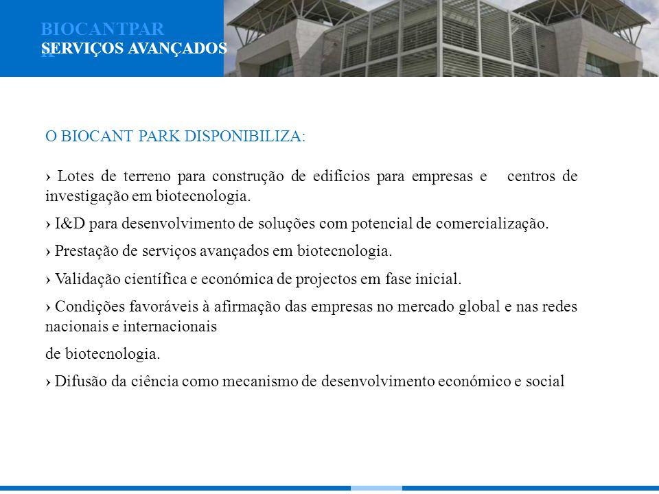 O BIOCANT PARK DISPONIBILIZA: Lotes de terreno para construção de edifícios para empresas e centros de investigação em biotecnologia. I&D para desenvo