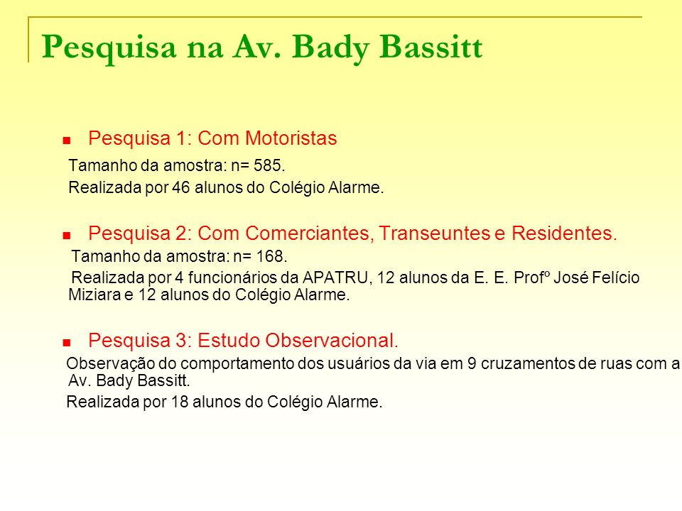 Pesquisa na Av. Bady Bassitt Pesquisa 1: Com Motoristas Tamanho da amostra: n= 585. Realizada por 46 alunos do Colégio Alarme. Pesquisa 2: Com Comerci