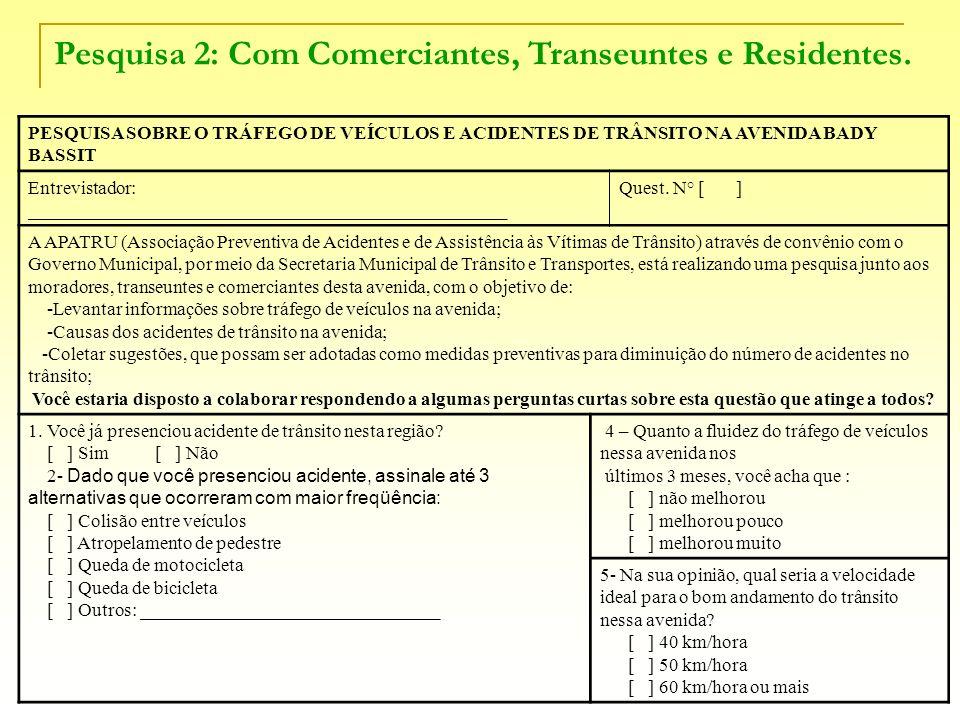 Pesquisa 2: Com Comerciantes, Transeuntes e Residentes. PESQUISA SOBRE O TRÁFEGO DE VEÍCULOS E ACIDENTES DE TRÂNSITO NA AVENIDA BADY BASSIT Entrevista