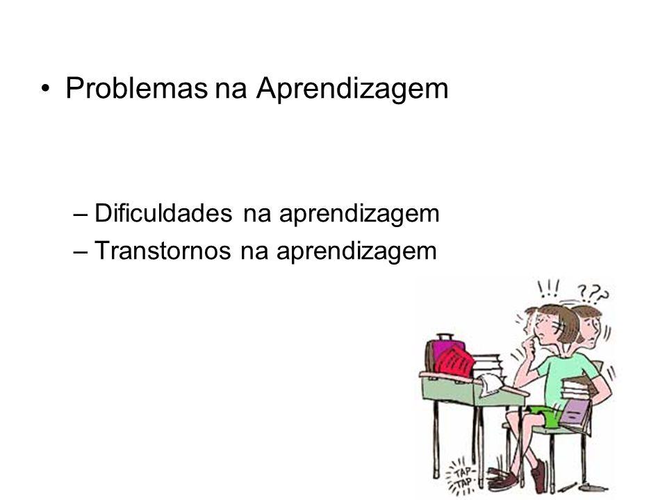 Problemas na Aprendizagem –Dificuldades na aprendizagem –Transtornos na aprendizagem