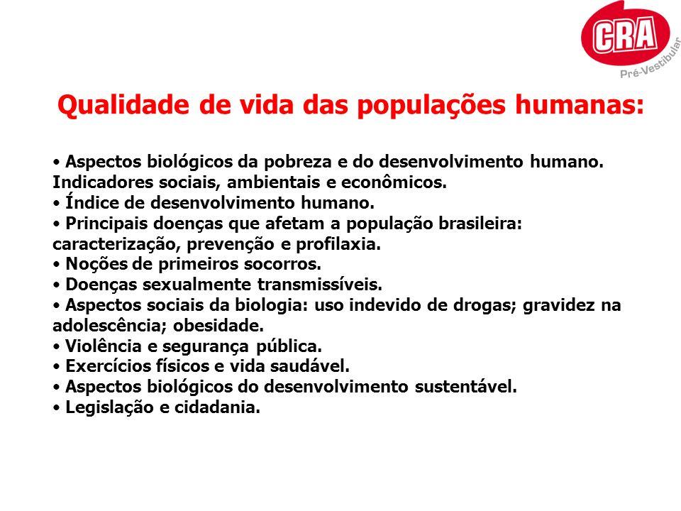 Qualidade de vida das populações humanas: Aspectos biológicos da pobreza e do desenvolvimento humano. Indicadores sociais, ambientais e econômicos. Ín