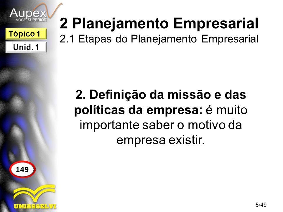 2 Planejamento Empresarial 2.1 Etapas do Planejamento Empresarial 2. Definição da missão e das políticas da empresa: é muito importante saber o motivo