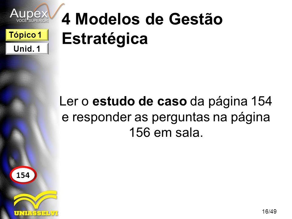 4 Modelos de Gestão Estratégica Ler o estudo de caso da página 154 e responder as perguntas na página 156 em sala. 16/49 154 Tópico 1 Unid. 1