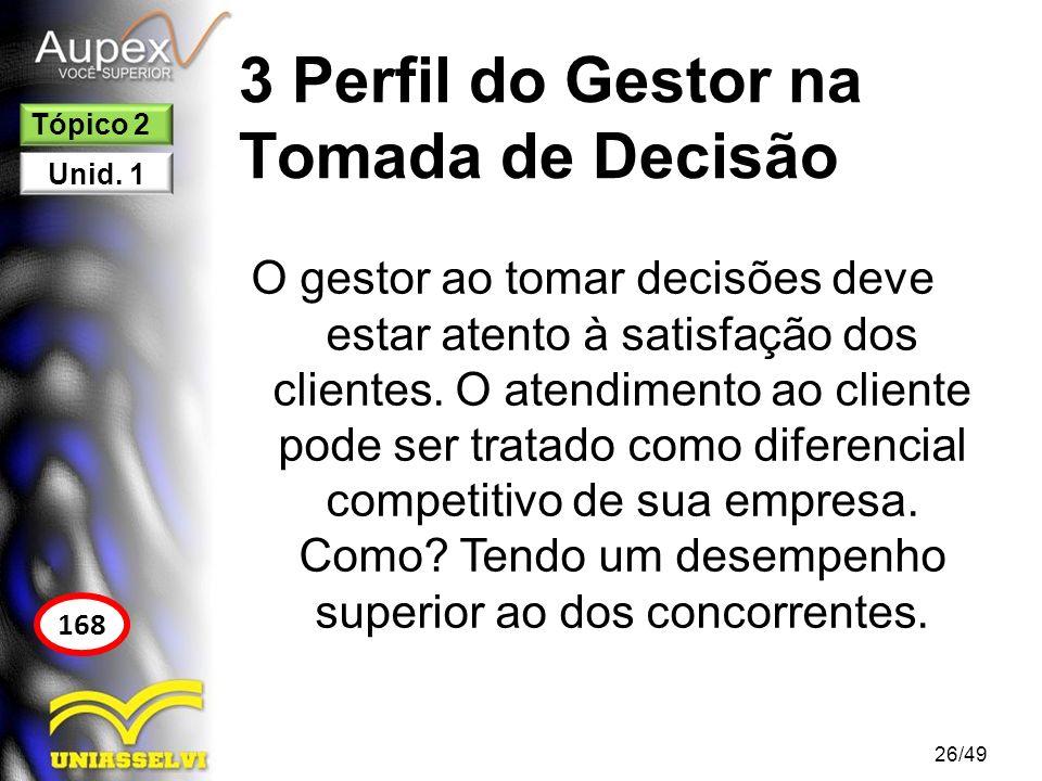 3 Perfil do Gestor na Tomada de Decisão O gestor ao tomar decisões deve estar atento à satisfação dos clientes. O atendimento ao cliente pode ser trat