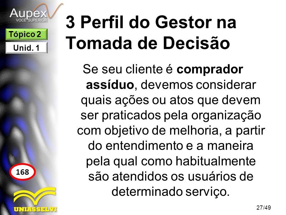 3 Perfil do Gestor na Tomada de Decisão Se seu cliente é comprador assíduo, devemos considerar quais ações ou atos que devem ser praticados pela organ