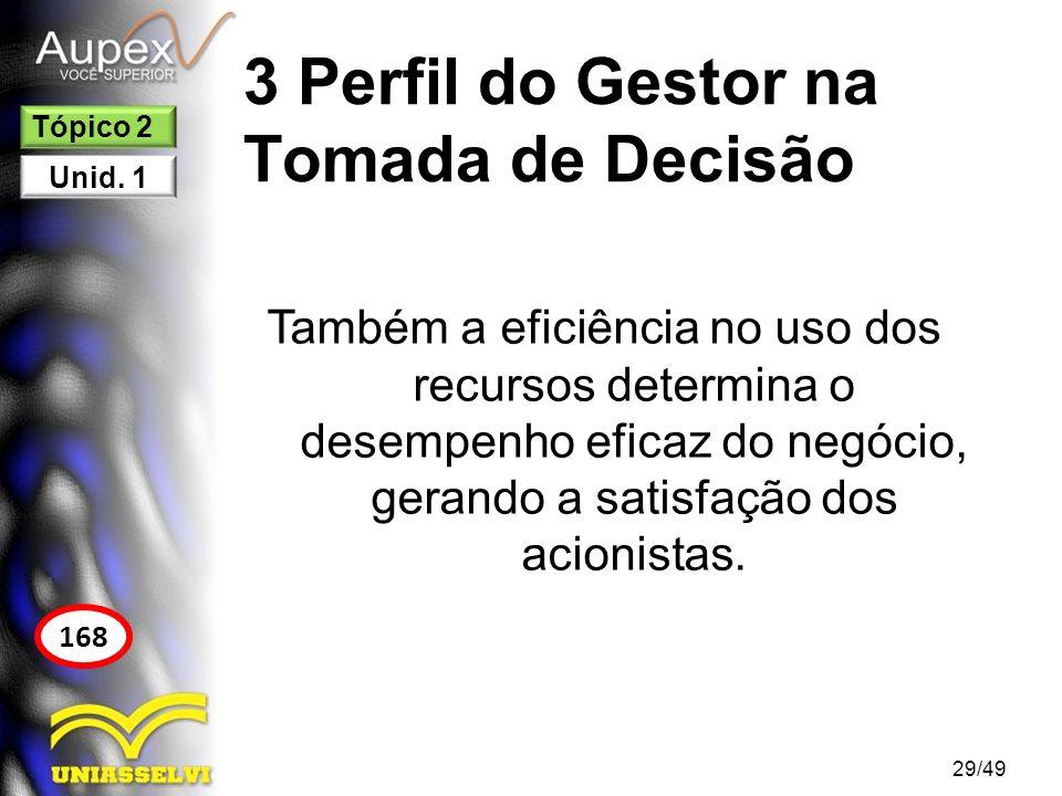 3 Perfil do Gestor na Tomada de Decisão Também a eficiência no uso dos recursos determina o desempenho eficaz do negócio, gerando a satisfação dos aci