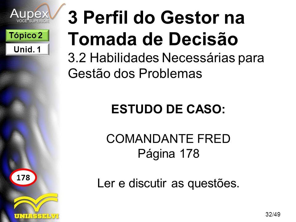 3 Perfil do Gestor na Tomada de Decisão 3.2 Habilidades Necessárias para Gestão dos Problemas ESTUDO DE CASO: COMANDANTE FRED Página 178 Ler e discuti