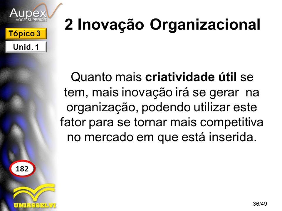 2 Inovação Organizacional Quanto mais criatividade útil se tem, mais inovação irá se gerar na organização, podendo utilizar este fator para se tornar