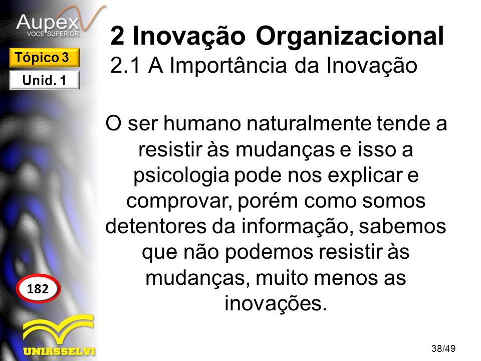2 Inovação Organizacional 2.1 A Importância da Inovação O ser humano naturalmente tende a resistir às mudanças e isso a psicologia pode nos explicar e