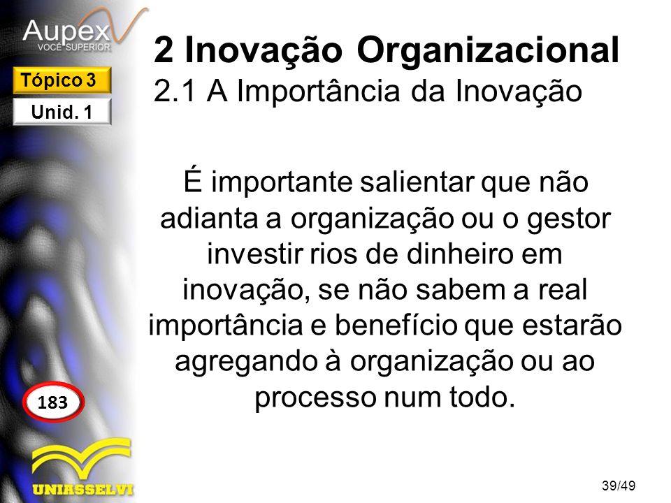 2 Inovação Organizacional 2.1 A Importância da Inovação É importante salientar que não adianta a organização ou o gestor investir rios de dinheiro em