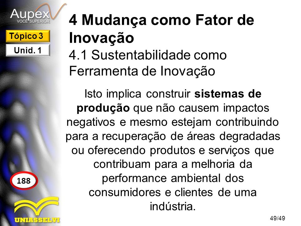 4 Mudança como Fator de Inovação 4.1 Sustentabilidade como Ferramenta de Inovação Isto implica construir sistemas de produção que não causem impactos