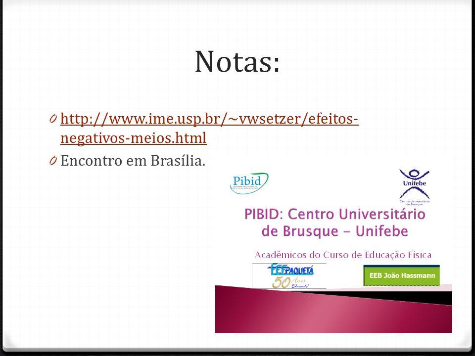 Notas: 0 http://www.ime.usp.br/~vwsetzer/efeitos- negativos-meios.html http://www.ime.usp.br/~vwsetzer/efeitos- negativos-meios.html 0 Encontro em Brasília.