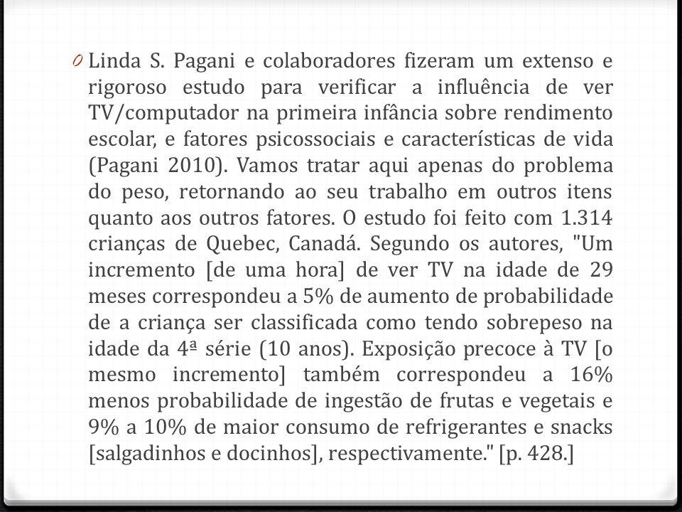 0 Linda S. Pagani e colaboradores fizeram um extenso e rigoroso estudo para verificar a influência de ver TV/computador na primeira infância sobre ren