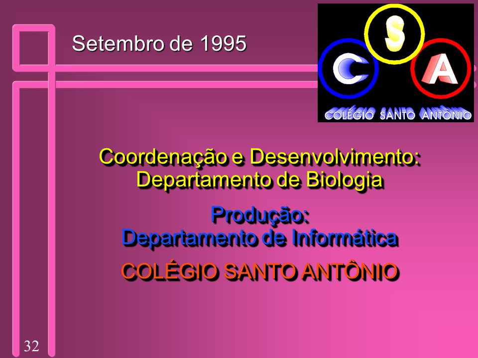 32 Coordenação e Desenvolvimento: Departamento de Biologia Produção: Departamento de Informática COLÉGIO SANTO ANTÔNIO Coordenação e Desenvolvimento: