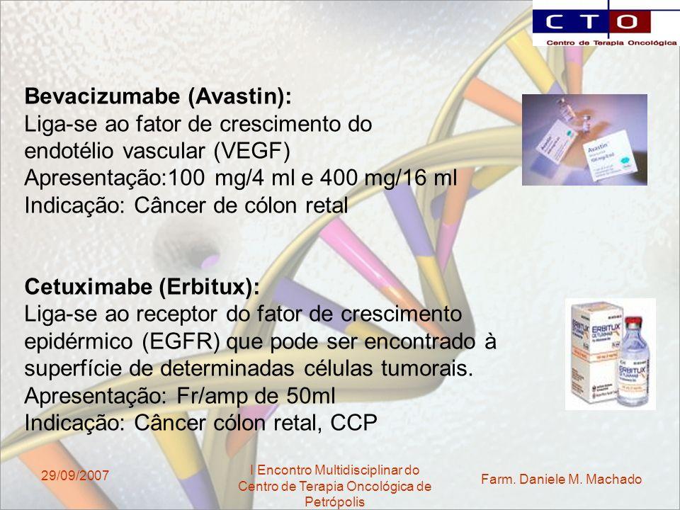 Farm. Daniele M. Machado I Encontro Multidisciplinar do Centro de Terapia Oncológica de Petrópolis 29/09/2007 Bevacizumabe (Avastin): Liga-se ao fator