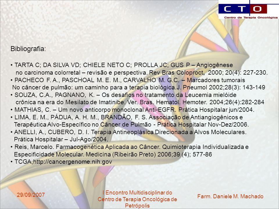 Farm. Daniele M. Machado I Encontro Multidisciplinar do Centro de Terapia Oncológica de Petrópolis 29/09/2007 Bibliografia: TARTA C; DA SILVA VD; CHIE