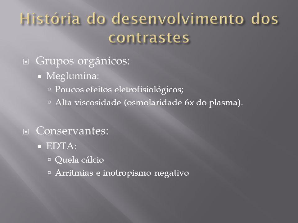 Grupos orgânicos: Meglumina: Poucos efeitos eletrofisiológicos; Alta viscosidade (osmolaridade 6x do plasma). Conservantes: EDTA: Quela cálcio Arritmi
