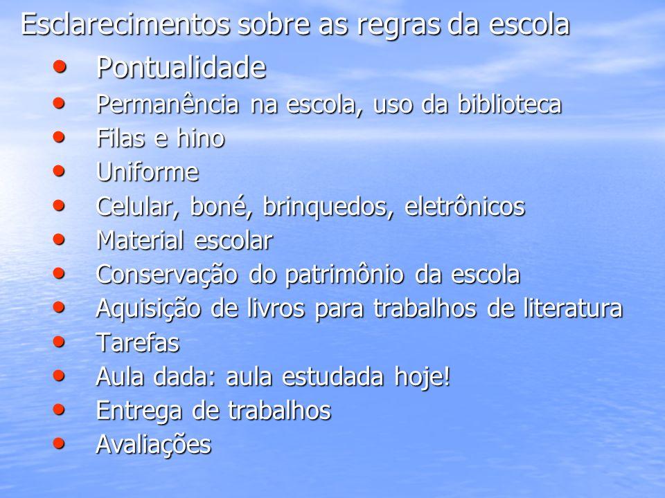 Esclarecimentos sobre as regras da escola Pontualidade Pontualidade Permanência na escola, uso da biblioteca Permanência na escola, uso da biblioteca
