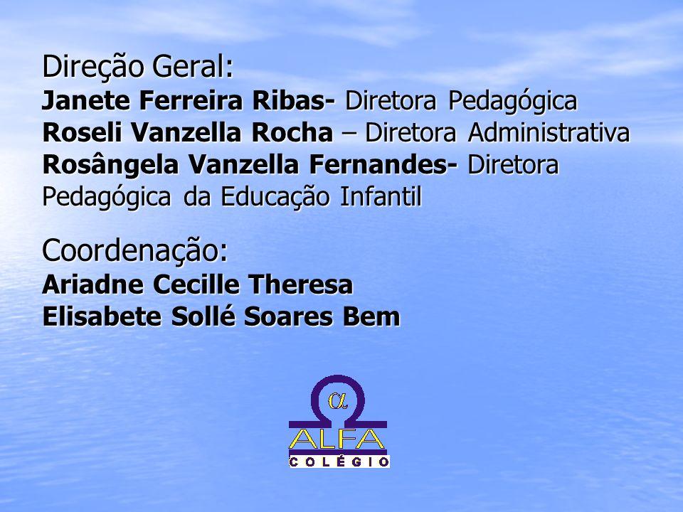 Direção Geral: Janete Ferreira Ribas- Diretora Pedagógica Roseli Vanzella Rocha – Diretora Administrativa Rosângela Vanzella Fernandes- Diretora Pedag