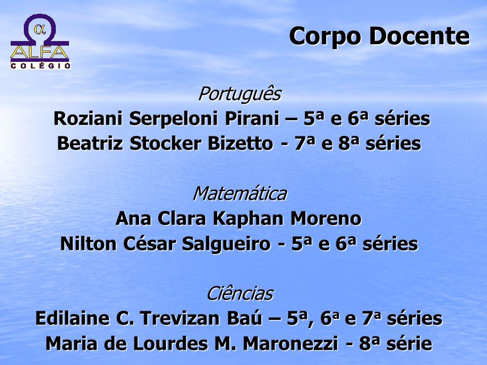 Corpo Docente Corpo Docente Português Roziani Serpeloni Pirani – 5ª e 6ª séries Roziani Serpeloni Pirani – 5ª e 6ª séries Beatriz Stocker Bizetto - 7ª