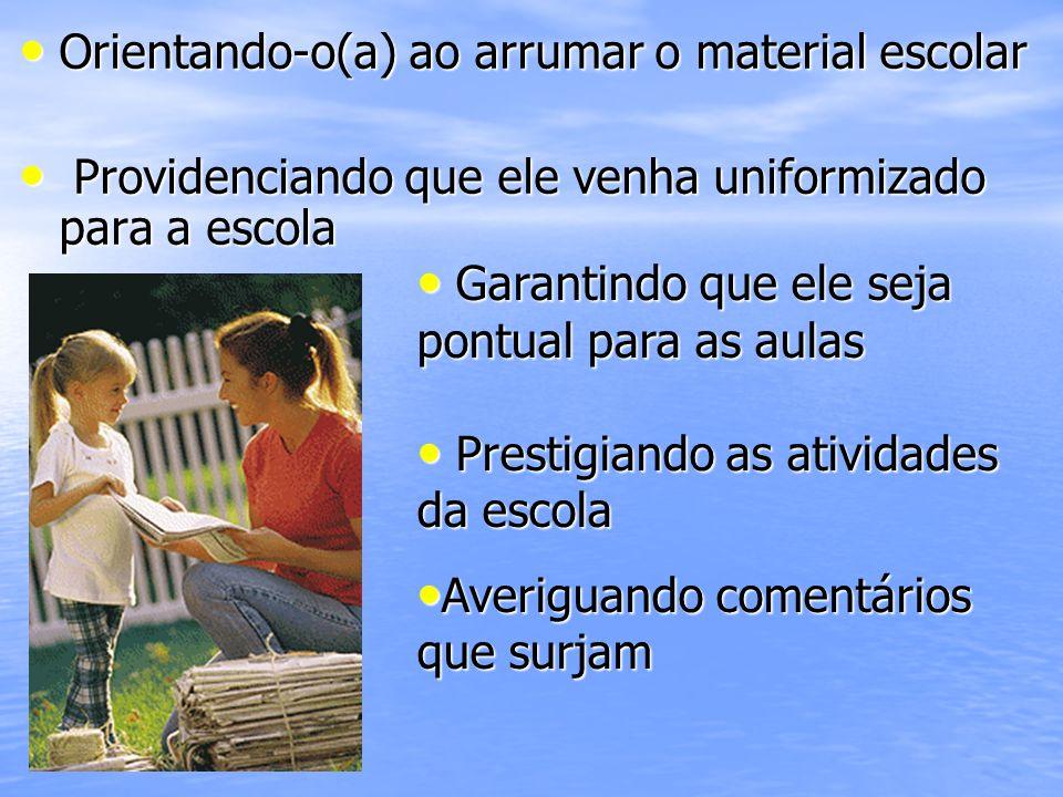 Orientando-o(a) ao arrumar o material escolar Orientando-o(a) ao arrumar o material escolar Providenciando que ele venha uniformizado para a escola Pr