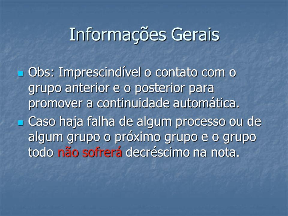Informações Gerais Obs: Imprescindível o contato com o grupo anterior e o posterior para promover a continuidade automática. Obs: Imprescindível o con