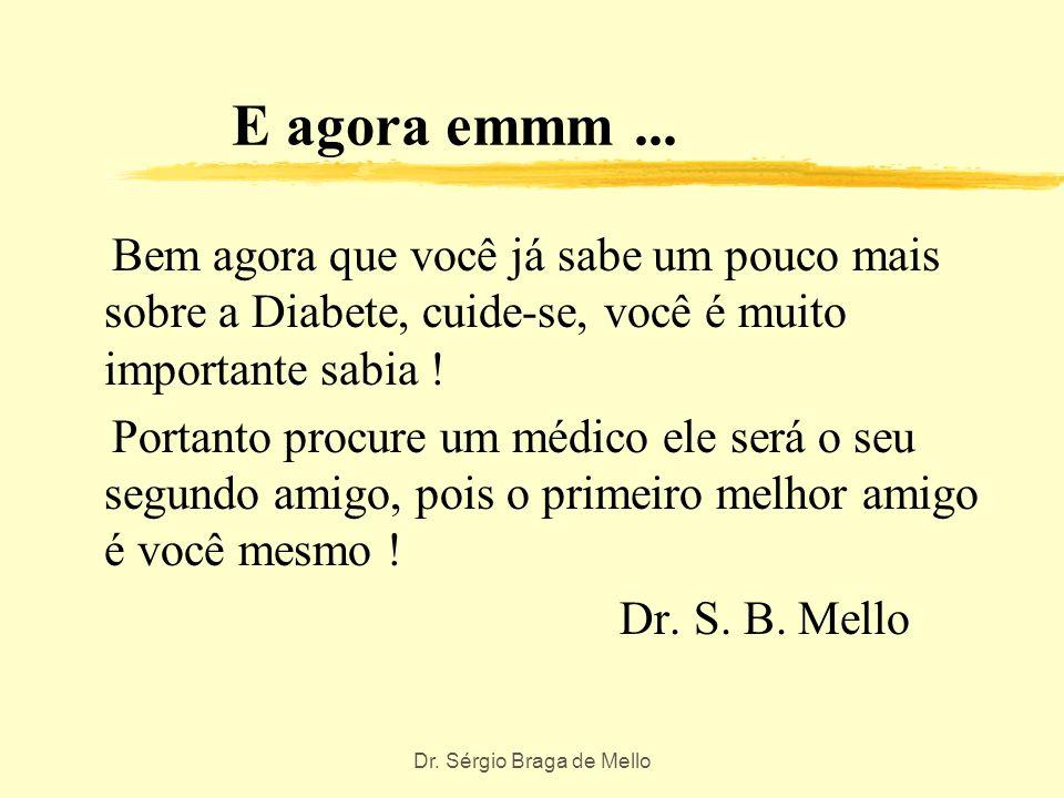 Dr. Sérgio Braga de Mello TIPOS DE EMERGÊNCIA Existem 3 grandes tipos de emergências diabeticas: 1.Cetoacidose diabetica 2.Síndrome hiperosmolar não c