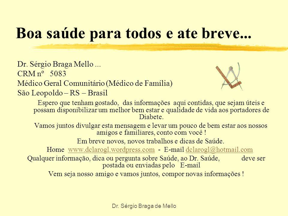 Dr. Sérgio Braga de Mello E agora emmm... Bem agora que você já sabe um pouco mais sobre a Diabete, cuide-se, você é muito importante sabia ! Portanto