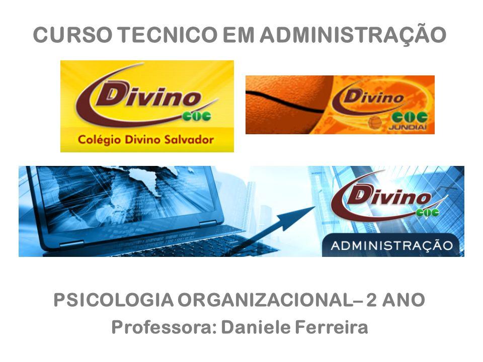 CURSO TECNICO EM ADMINISTRAÇÃO PSICOLOGIA ORGANIZACIONAL– 2 ANO Professora: Daniele Ferreira