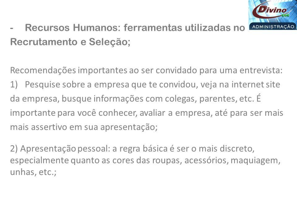 -Recursos Humanos: ferramentas utilizadas no Recrutamento e Seleção; Recomendações importantes ao ser convidado para uma entrevista: 1)Pesquise sobre